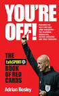 You're Off!: The TalkSport Book of Red Cards by talkSPORT, Adrian Besley (Hardback, 2012)