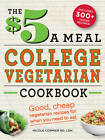 The $5 a Meal College Vegetarian Cookbook: Good, Cheap Vegetarian Recipes for When You Need to Eat by Nicole Cormier (Paperback, 2013)
