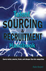 The Talent Sourcing & Recruitment Handbook: Source Better, Smarter, Faster & Cheaper Than the Competition by Shally Steckerl (Paperback, 2013)