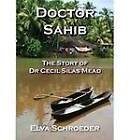 Doctor Sahib: The Story of Dr Cecil Silas Mead by Elva Schroeder (Paperback, 2013)