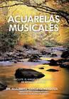 Acuarelas Musicales by Adalberto Garcia De Mendoza (Hardback, 2012)