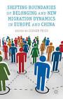 Shifting Boundaries of Belonging and New Migration Dynamics in Europe and China by Palgrave Macmillan (Hardback, 2013)