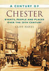 A Century of Chester by Cliff Hayes (Paperback, 2012)