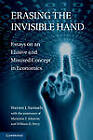 Erasing the Invisible Hand: Essays on an Elusive and Misused Concept in Economics by Warren J. Samuels (Hardback, 2011)