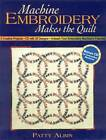 Machine Embroidery Makes the Quilt: 6 Creative Projects - Unleash Your Embroidery Machine's Potential by Patty Albin (Mixed media product, 2004)