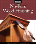 No-fuss Wood Finishing: Tips, Techniques & Secrets from the Pros for Expert Results by Fox Chapel Publishing (Paperback, 2012)