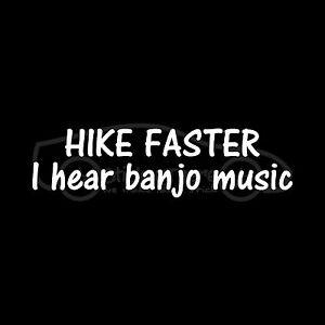 HIKE-FASTER-I-HEAR-BANJO-MUSIC-Sticker-Funny-Hiking-Decal-Camp-Climb-Trail-Cute