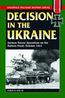 Decision in the Ukraine: German Tank Operations on the Eastern Front, Summer 1943 by George M. Nipe (Paperback, 2012)