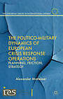 The Politico-Military Dynamics of European Crisis Response Operations: Planning, Friction, Strategy by Alexander Mattelaer (Hardback, 2013)