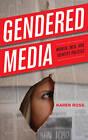 Gendered Media: Women, Men, and Identity Politics by Karen Ross (Paperback, 2013)