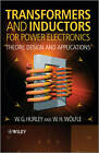 Transformers and Inductors for Power Electronics: Theory, Design and Applications by W. H. Wolfle, W. G. Hurley (Hardback, 2013)