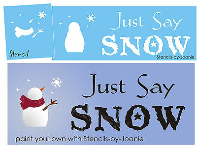 Joanie STENCIL Just Say Snow Winter Primitive Frosty Snowman Snowflakes Art Sign
