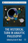 The Historical Turn in Analytic Philosophy by Erich H. Reck (Hardback, 2013)
