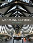 Managing Airports: An International Perspective by Anne Graham (Paperback, 2013)