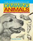 The Fundamentals of Drawing Animals: A Step-by-Step Guide to Creating Eye-Catching Artwork by Duncan Smith (Paperback, 2012)