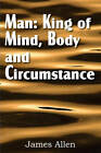 Man: King of Mind, Body, and Circumstance by Associate Professor of Philosophy James Allen (Paperback / softback, 2011)