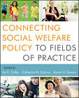 Connecting Social Welfare Policy to Fields of Practice by Catherine N. Dulmus, Ira C. Colby, Karen Sowers (Paperback, 2013)