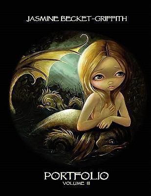 Jasmine Becket-Griffith: PORTFOLIO THREE by Jasmine Becket-Griffith (2010,...