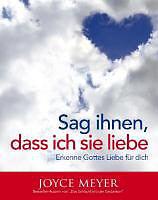 Sag ihnen, dass ich sie liebe: Erkenne Gottes Liebe für dich von Meyer, Joyce