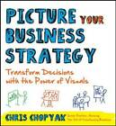 Picture Your Business Strategy: Transform Decisions with the Power of Visuals by Christine Chopyak (Hardback, 2013)