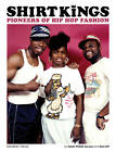 Shirt Kings: Pioneers of Hip Hop Fashion by Edwin Phade Sacasa, Alain Mariduena (Hardback, 2013)