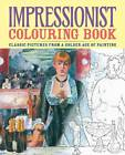 Impressionist Colouring Book: Classic Pictures from a Golden Age of Painting by Arcturus Publishing (Paperback, 2013)