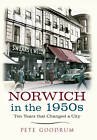 Norwich in the 1950's by Pete Goodrum (Paperback, 2012)