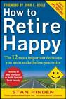 How to Retire Happy: The 12 Most Important Decisions You Must Make Before You Retire by Stan Hinden (Paperback, 2012)