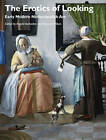 The Erotics of Looking: Early Modern Netherlandish Art by John Wiley & Sons Inc (Paperback, 2013)