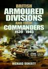 British Armoured Divisions and Their Commanders, 1939-1945 by Richard Doherty (Hardback, 2013)