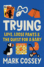 Trying: Love, Loose Pants, and the Quest for a Baby by Mark Cossey (Paperback, 2013)