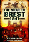 The Siege of Brest 1941: A Legend of Red Army Resistance on the Eastern Front by Rostislav Aliev (Hardback, 2013)