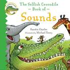 The Selfish Crocodile Book of Sounds by Faustin Charles (Board book, 2012)