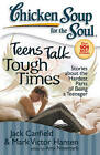Chicken Soup for the Soul: Teens Talk Tough Times: Stories about the Hardest Parts of Being a Teenager by Mark Victor Hansen, Amy Newmark, Jack Canfield (Paperback / softback, 2013)