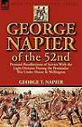 George Napier of the 52nd: Personal Recollections of Service with the Light Division During the Peninsular War Under Moore & Wellington by George T Napier (Paperback / softback, 2012)
