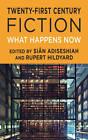 Twenty-First Century Fiction: What Happens Now by Palgrave Macmillan (Hardback, 2013)