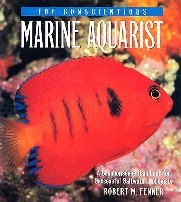 The Conscientious Marine Aquarist: A Commonsense Handbook for Successful Saltw..