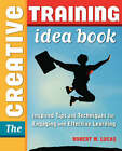 The Creative Training Idea Book: Inspired Tips and Techniques for Engaging and Effective Learning by Robert W Lucas (Paperback / softback, 2006)
