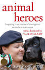 Animal Heroes: Inspiring True Stories of Courageous Animals by David Long (Paperback, 2013)