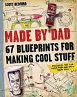 Made by Dad: 67 Blueprints for Making Cool Stuff by Scott Bedford (Paperback, 2013)