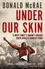Under Our Skin: A White Family's Journey Through South Africa's Darkest Years by Donald McRae (Paperback, 2013)