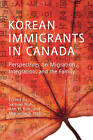Korean Immigrants in Canada: Perspectives on Migration, Integration, and the Family by Samuel Noh, Ann C. Kim, Marianne Noh (Paperback, 2012)