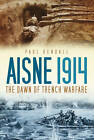 Aisne 1914: The Dawn of Trench Warfare by Paul Kendall (Hardback, 2012)