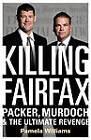 Killing Fairfax: Packer, Murdoch and the Ultimate Revenge by Pamela Williams (Hardback, 2013)