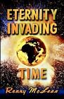 Eternity Invading Time by Renrick G. McLean (2005, Paperback)