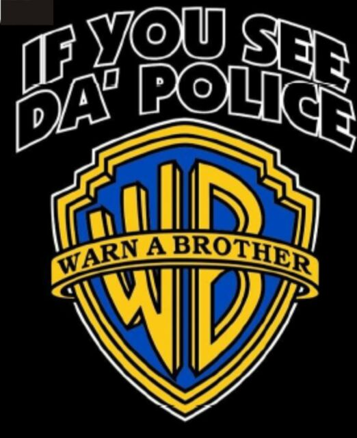 IF YOU SEE DA POLICE WARN A BROTHER T-Shirt Adult Humor Stoner Gang Funny Tee