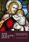 New Zealand Jesus: Social and Religious Transformations of an Image, 1890-1940 by Geoffrey Troughton (Paperback, 2011)