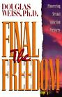 The Final Freedom : Pioneering Sexual Addiction Recovery by Douglas Weiss (2001, Paperback)