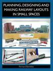 Planning, Designing and Making Railway Layouts in Small Spaces by Richard Bardsley (Paperback, 2013)