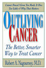 Outliving Cancer: The Better, Smarter, Faster Way to Treat Cancer by Robert A. Nagourney (Paperback, 2013)